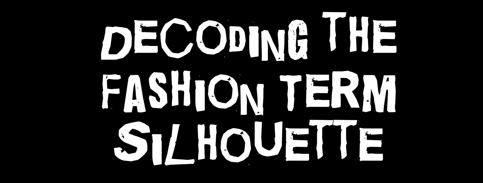 Decoding The Fashion Term Silhouette